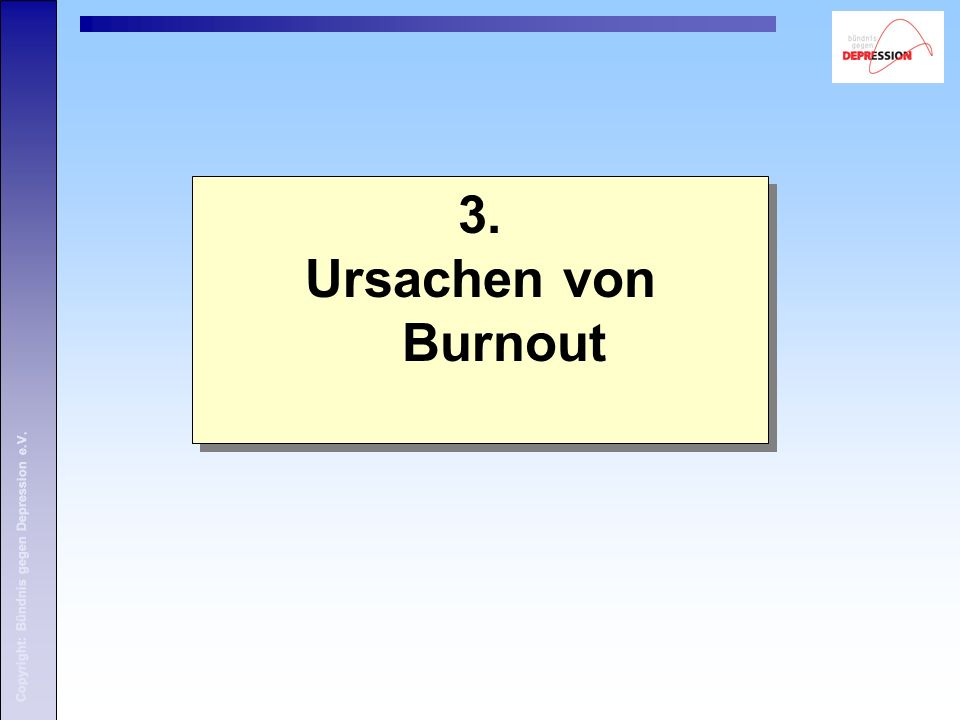3. Ursachen von Burnout Copyright: Bündnis gegen Depression e.V.
