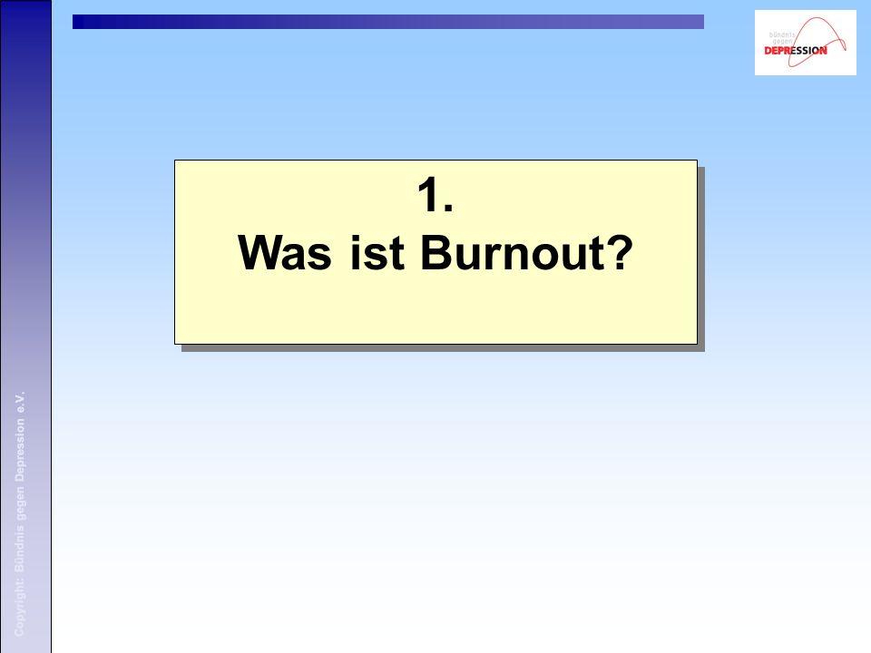 1. Was ist Burnout Copyright: Bündnis gegen Depression e.V.