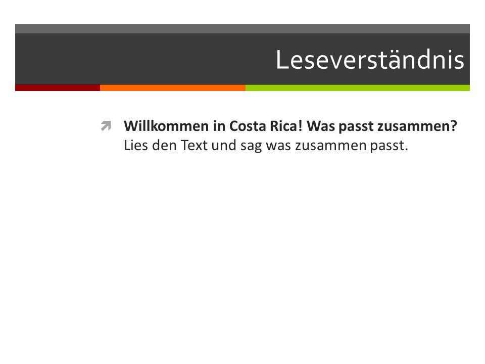 Leseverständnis Willkommen in Costa Rica. Was passt zusammen.