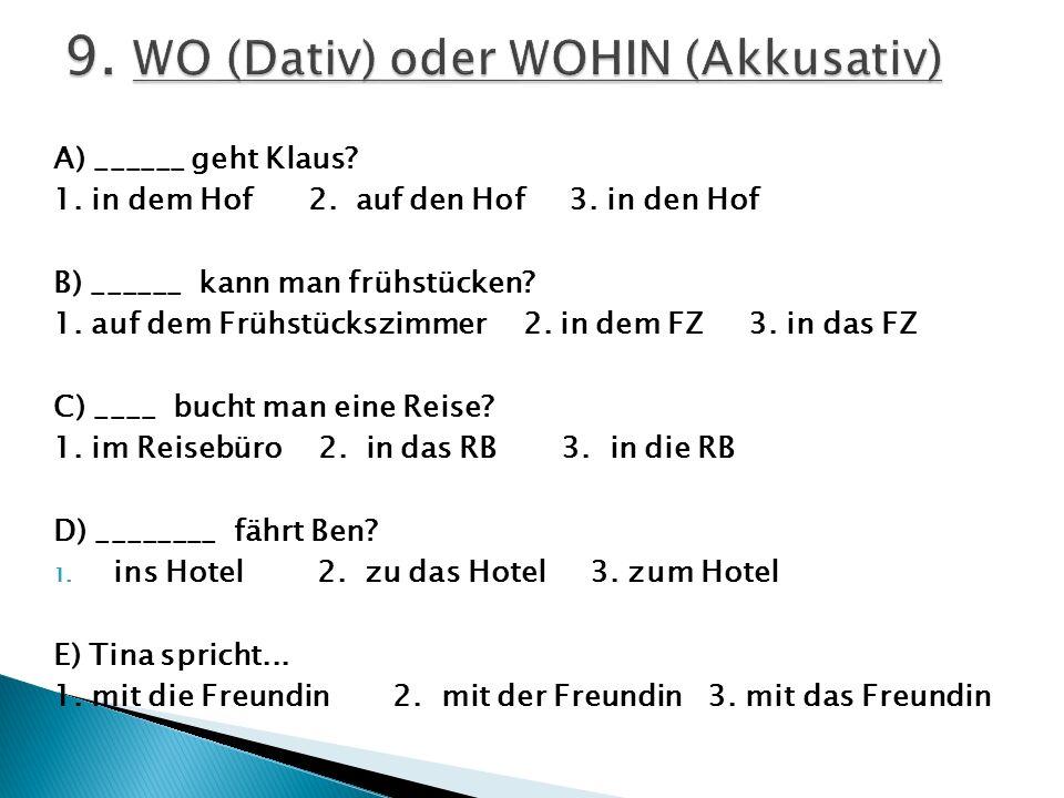 9. WO (Dativ) oder WOHIN (Akkusativ)