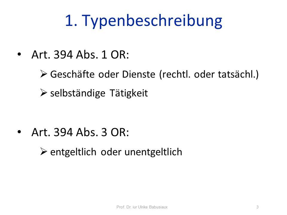 1. Typenbeschreibung Art. 394 Abs. 1 OR: Art. 394 Abs. 3 OR: