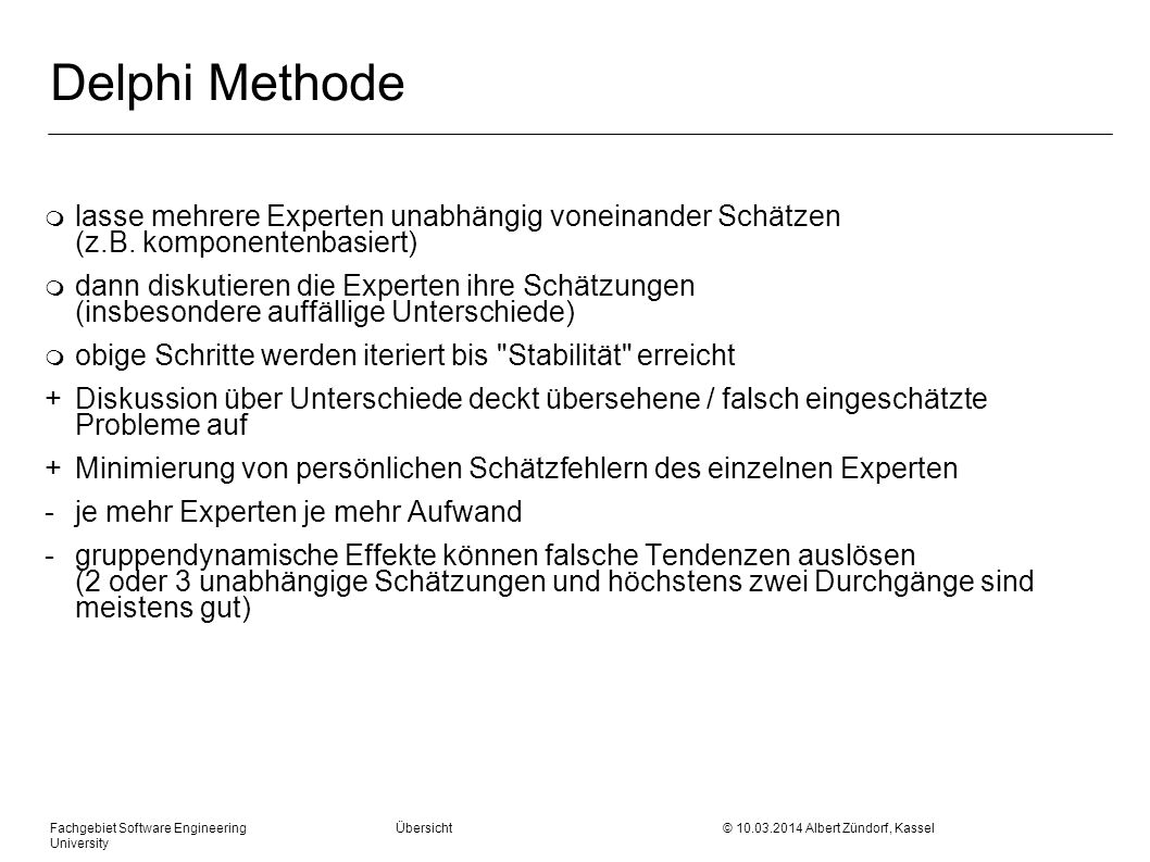 Delphi Methode lasse mehrere Experten unabhängig voneinander Schätzen (z.B. komponentenbasiert)