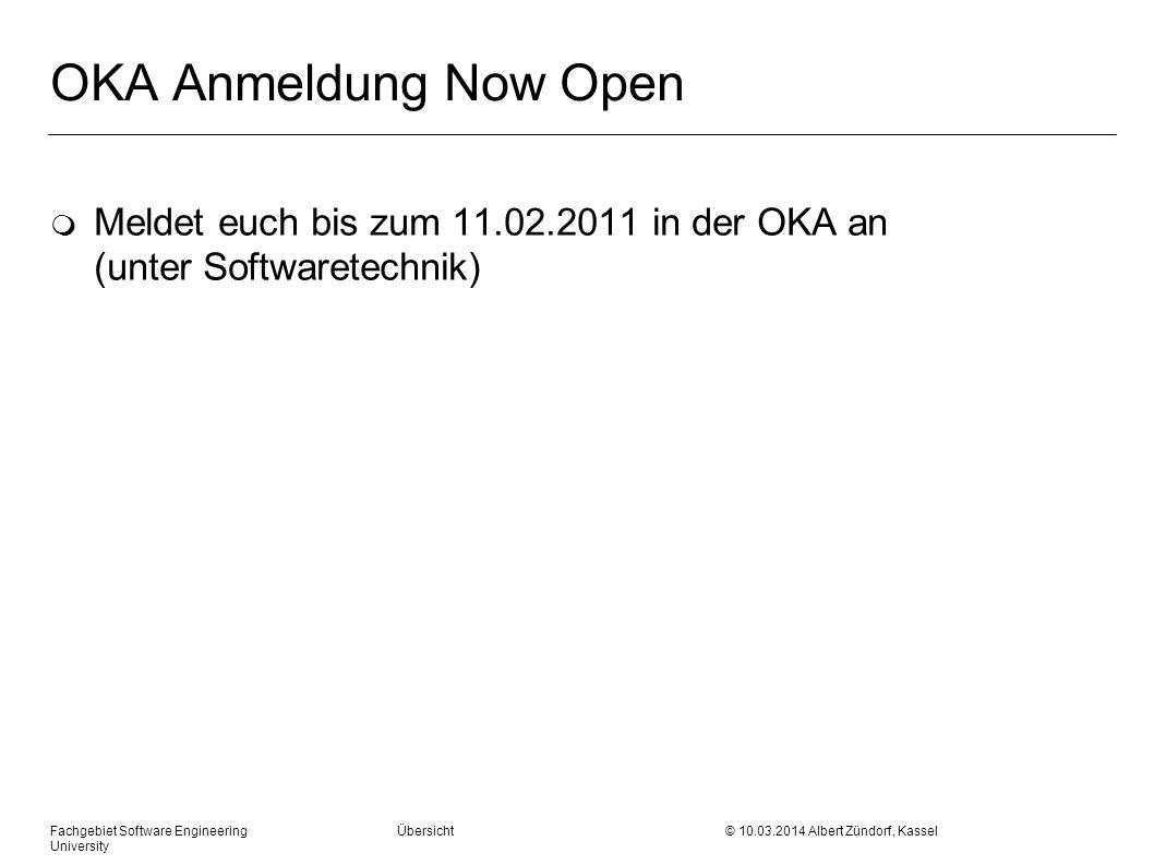 OKA Anmeldung Now Open Meldet euch bis zum 11.02.2011 in der OKA an (unter Softwaretechnik)