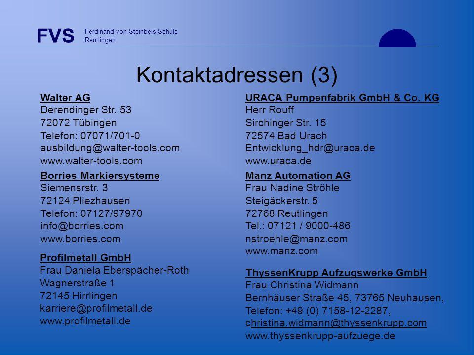 Kontaktadressen (3) Walter AG Derendinger Str. 53 72072 Tübingen Telefon: 07071/701-0 ausbildung@walter-tools.com www.walter-tools.com.