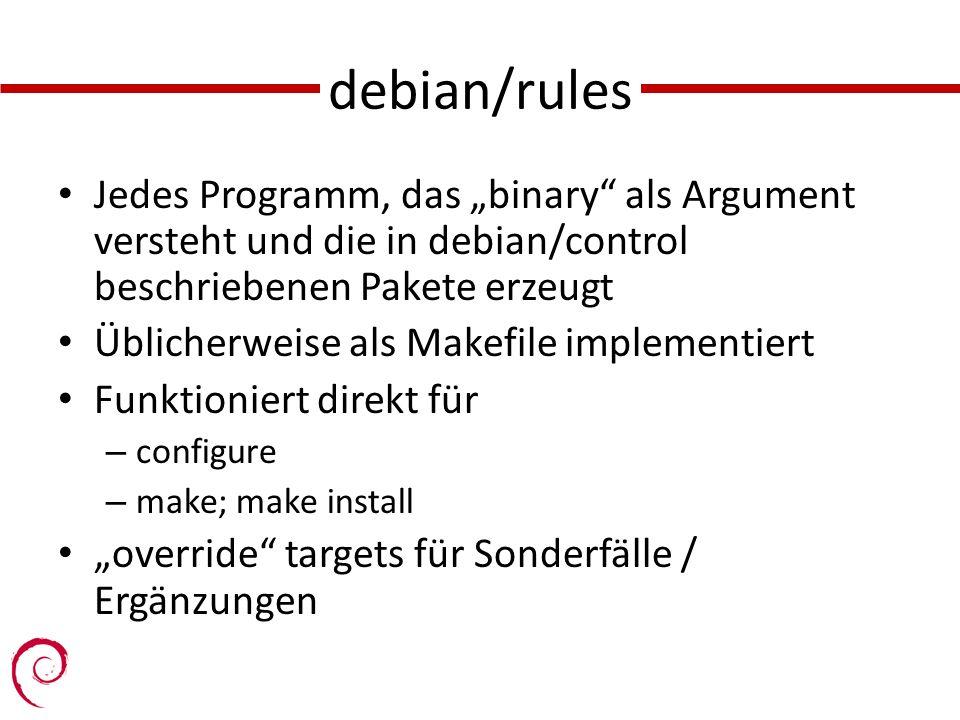 """debian/rules Jedes Programm, das """"binary als Argument versteht und die in debian/control beschriebenen Pakete erzeugt."""