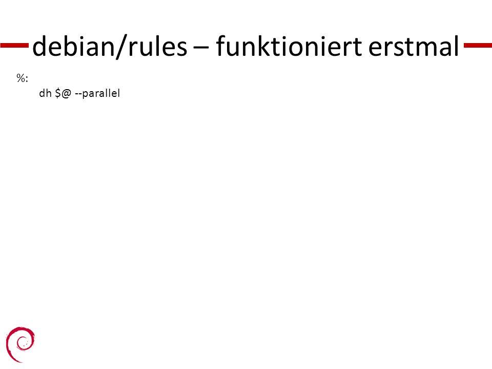 debian/rules – funktioniert erstmal