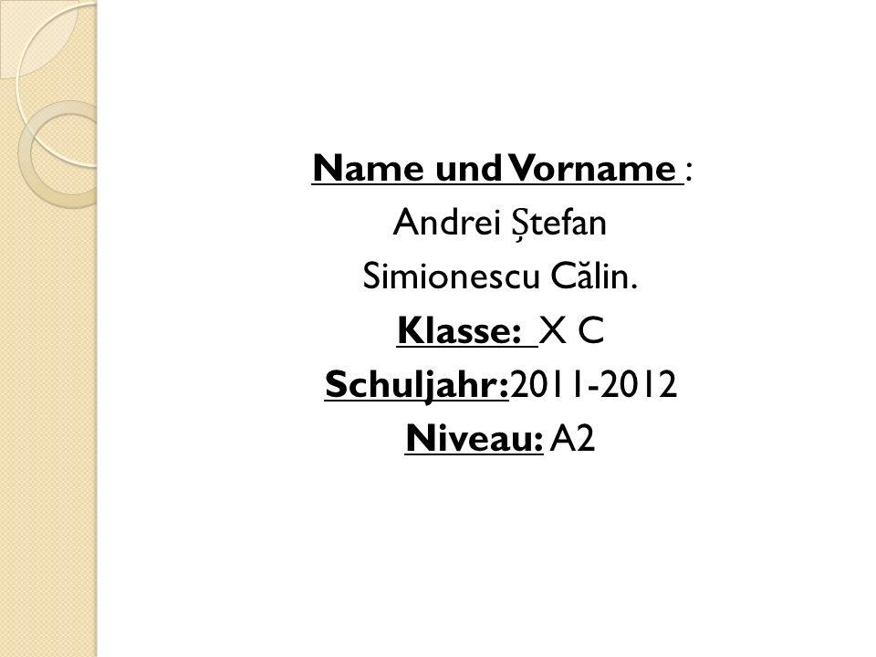 Name und Vorname : Andrei Ștefan Simionescu Călin. Klasse: X C Schuljahr:2011-2012 Niveau: A2