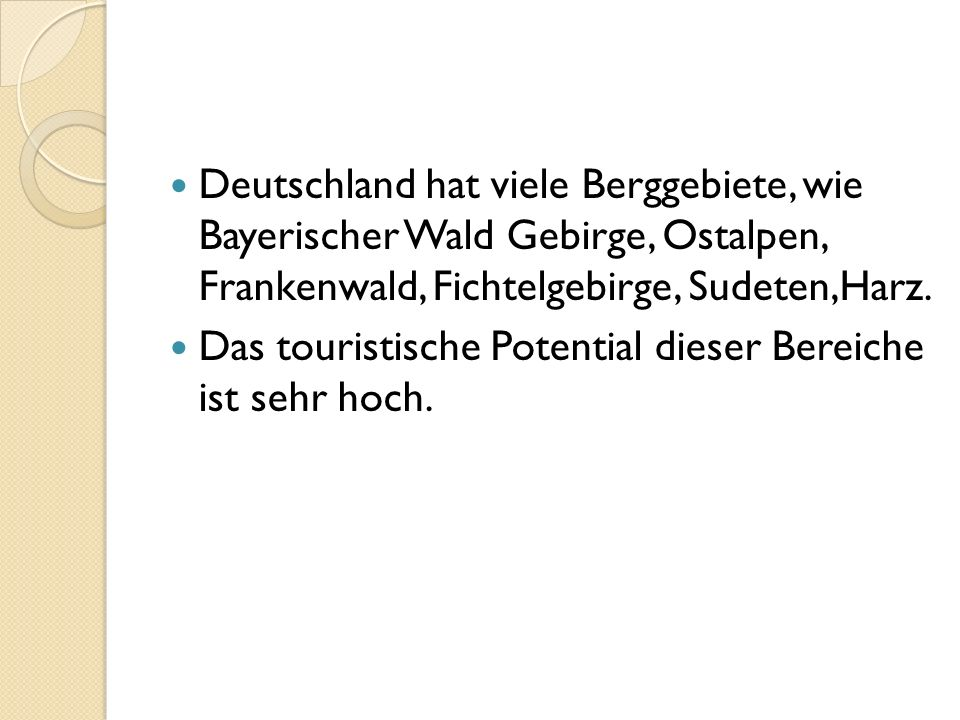 Deutschland hat viele Berggebiete, wie Bayerischer Wald Gebirge, Ostalpen, Frankenwald, Fichtelgebirge, Sudeten,Harz.