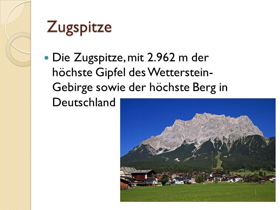 Zugspitze Die Zugspitze, mit 2.962 m der höchste Gipfel des Wetterstein- Gebirge sowie der höchste Berg in Deutschland.