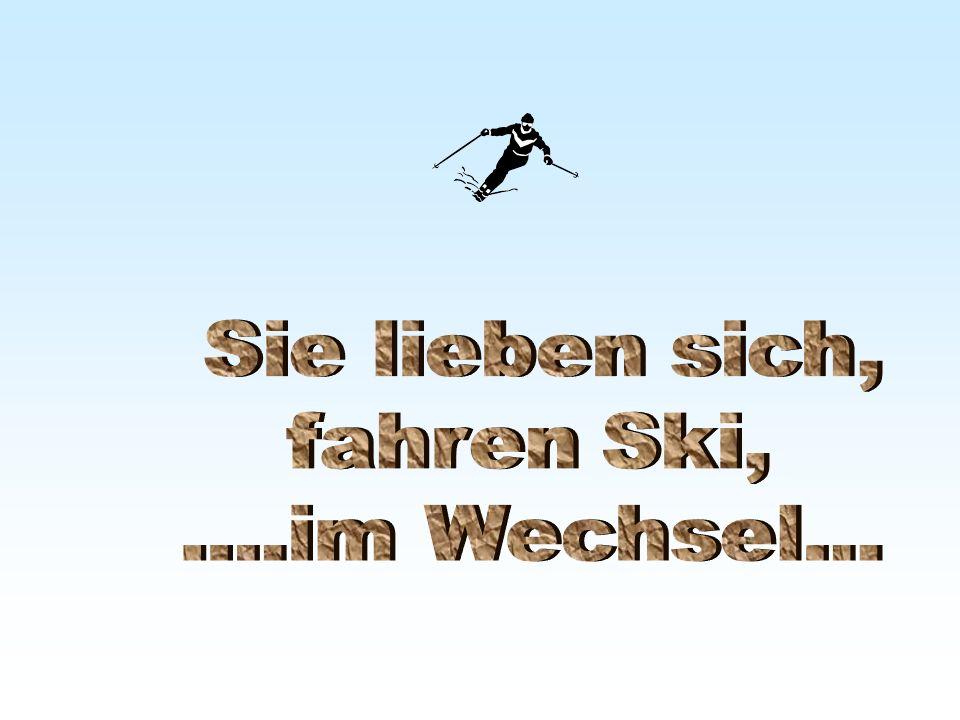Sie lieben sich, fahren Ski, ....im Wechsel...