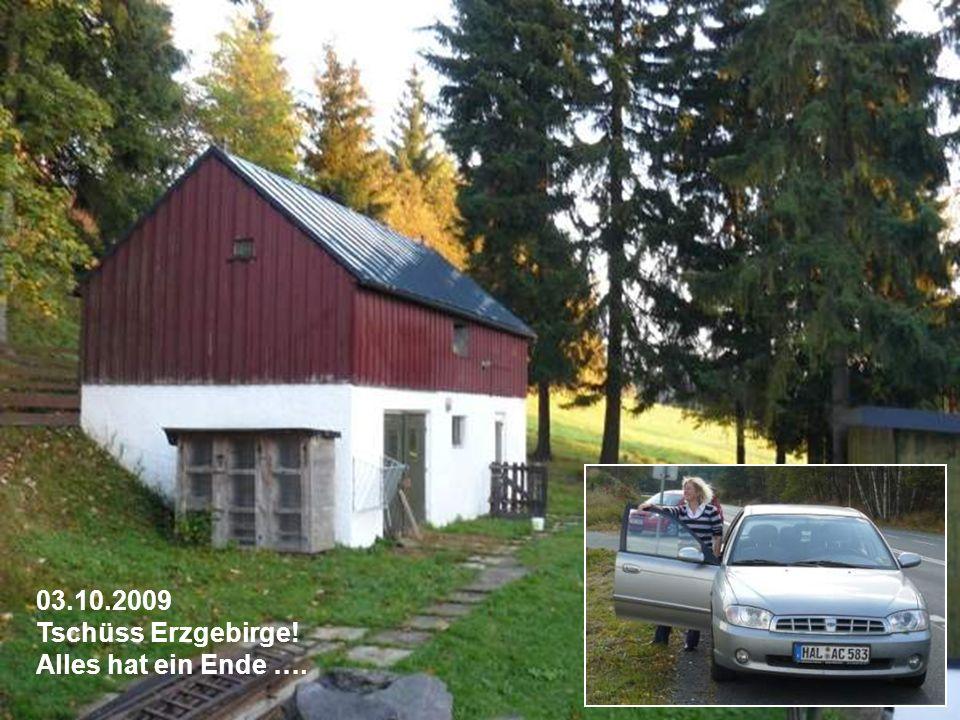 03.10.2009 Tschüss Erzgebirge! Alles hat ein Ende ….