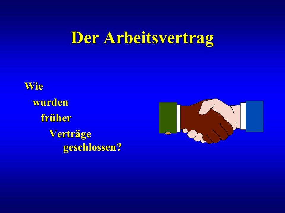Der Arbeitsvertrag Wie wurden früher Verträge geschlossen