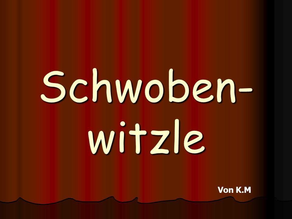 Schwoben-witzle Von K.M