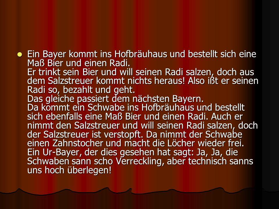 Ein Bayer kommt ins Hofbräuhaus und bestellt sich eine Maß Bier und einen Radi.