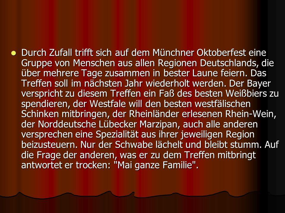 Durch Zufall trifft sich auf dem Münchner Oktoberfest eine Gruppe von Menschen aus allen Regionen Deutschlands, die über mehrere Tage zusammen in bester Laune feiern.