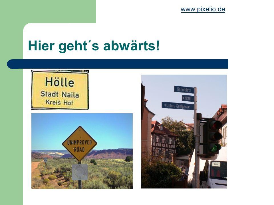 www.pixelio.de Hier geht´s abwärts!