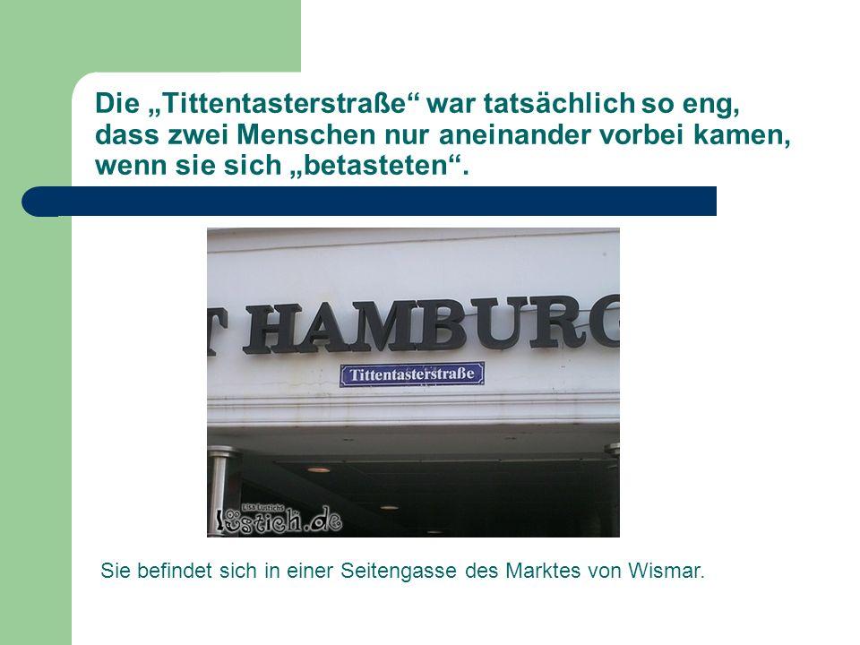 """Die """"Tittentasterstraße war tatsächlich so eng, dass zwei Menschen nur aneinander vorbei kamen, wenn sie sich """"betasteten ."""
