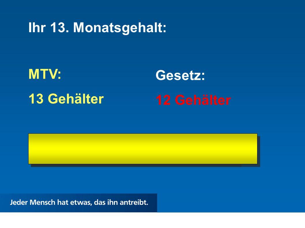 Ihr 13. Monatsgehalt: MTV: 13 Gehälter Gesetz: 12 Gehälter 4