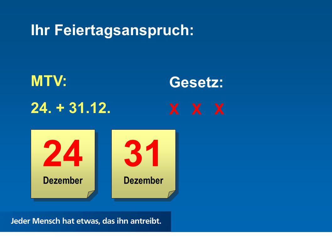24 31 Ihr Feiertagsanspruch: MTV: 24. + 31.12. Gesetz: X X X Dezember
