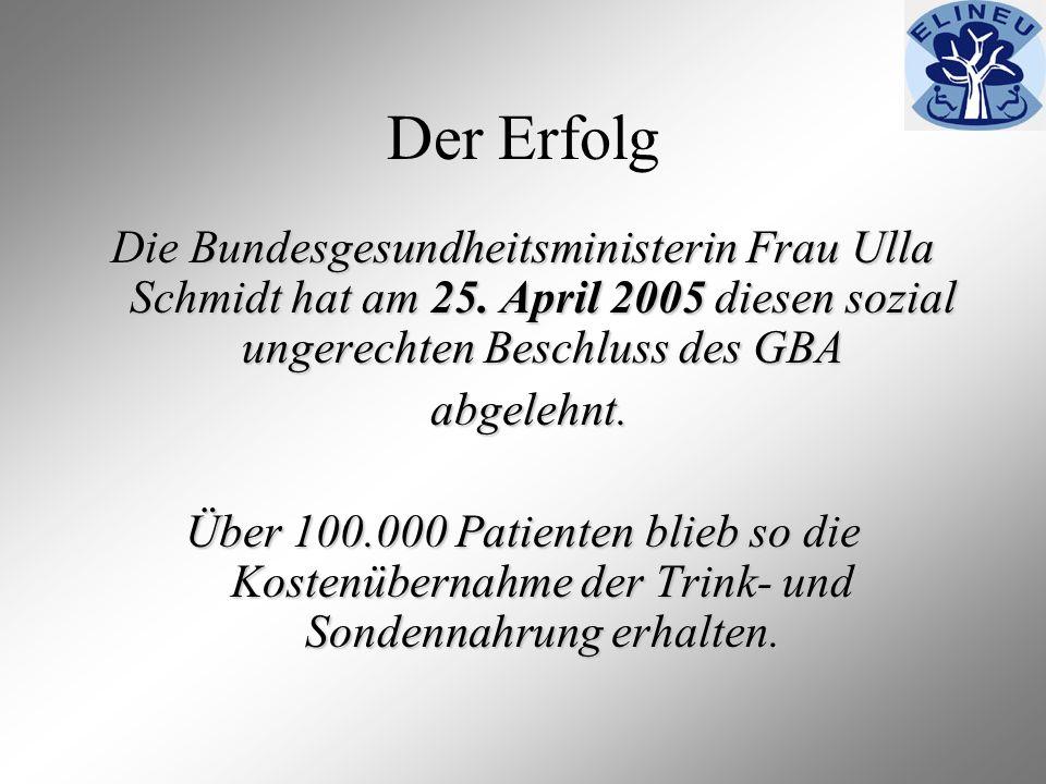 Der Erfolg Die Bundesgesundheitsministerin Frau Ulla Schmidt hat am 25. April 2005 diesen sozial ungerechten Beschluss des GBA.