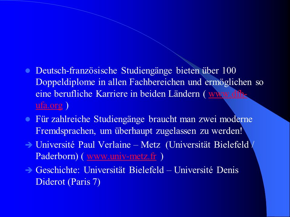 Deutsch-französische Studiengänge bieten über 100 Doppeldiplome in allen Fachbereichen und ermöglichen so eine berufliche Karriere in beiden Ländern ( www.dfh-ufa.org )