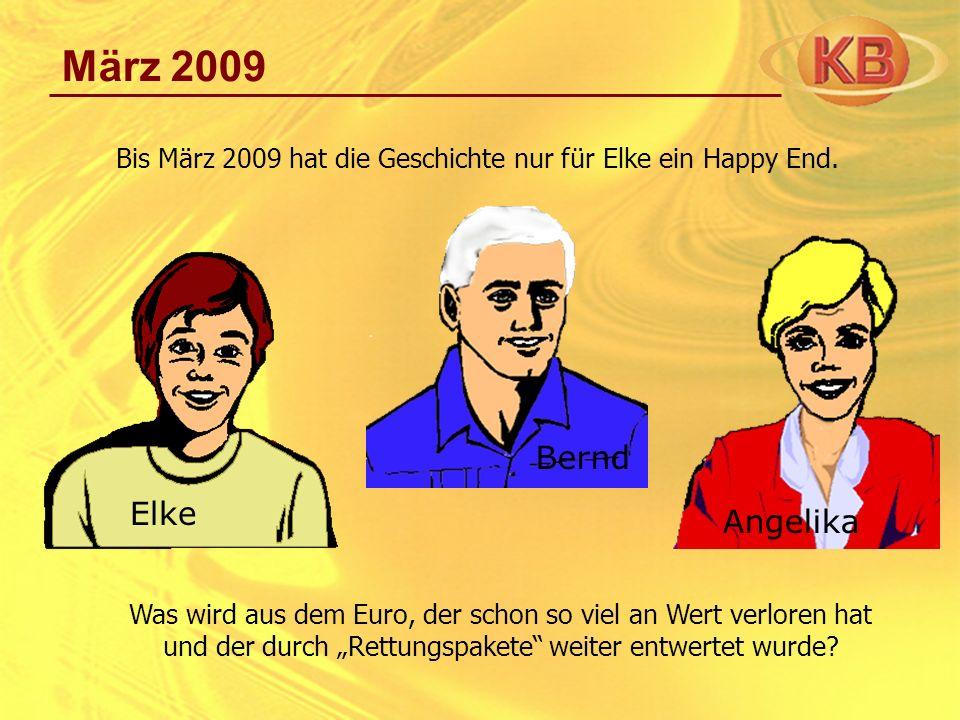 Bis März 2009 hat die Geschichte nur für Elke ein Happy End.