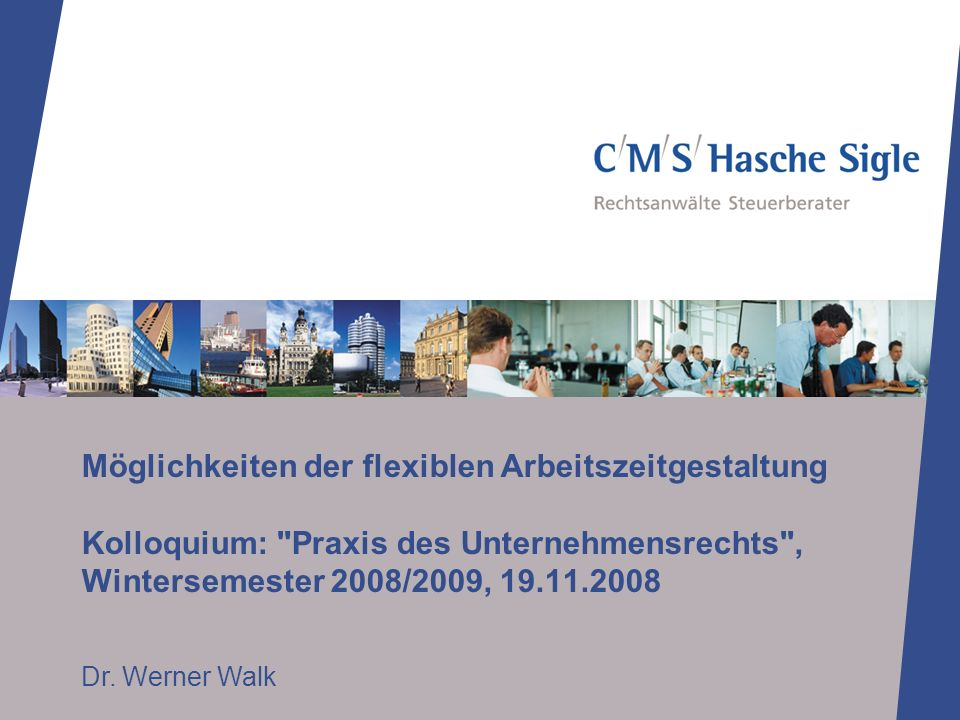 Möglichkeiten der flexiblen Arbeitszeitgestaltung Kolloquium: Praxis des Unternehmensrechts , Wintersemester 2008/2009, 19.11.2008