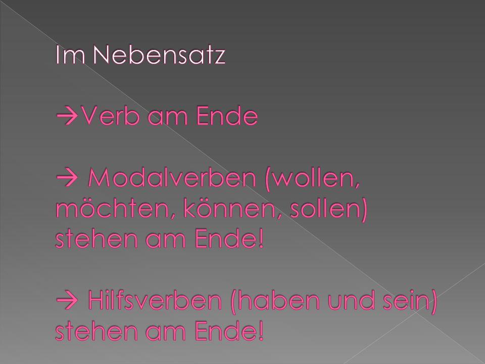 Im Nebensatz Verb am Ende  Modalverben (wollen, möchten, können, sollen) stehen am Ende.