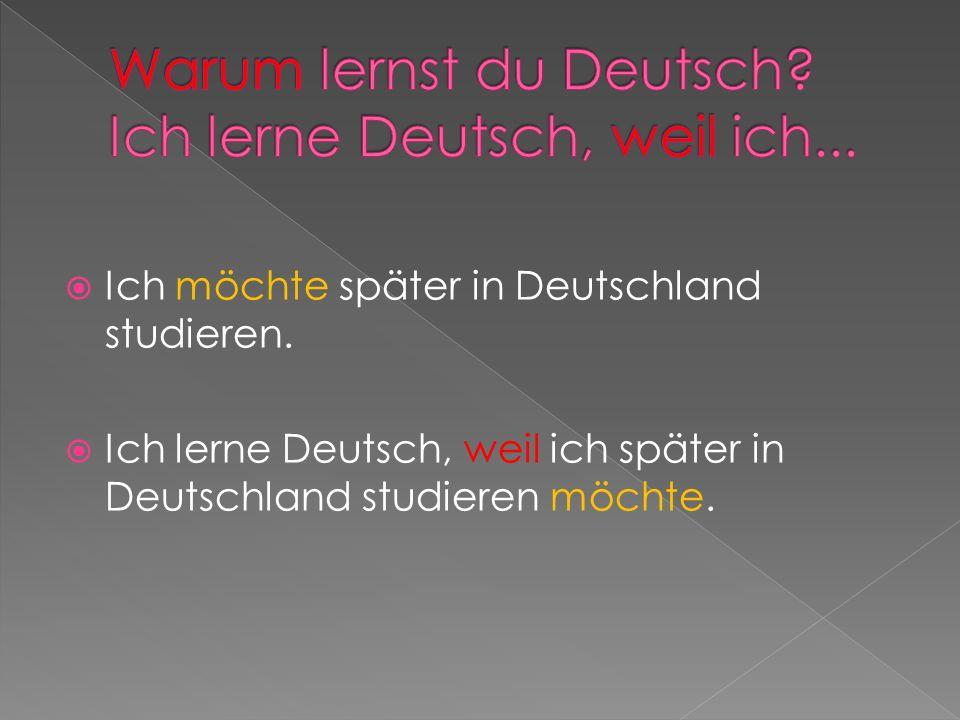Warum lernst du Deutsch Ich lerne Deutsch, weil ich...