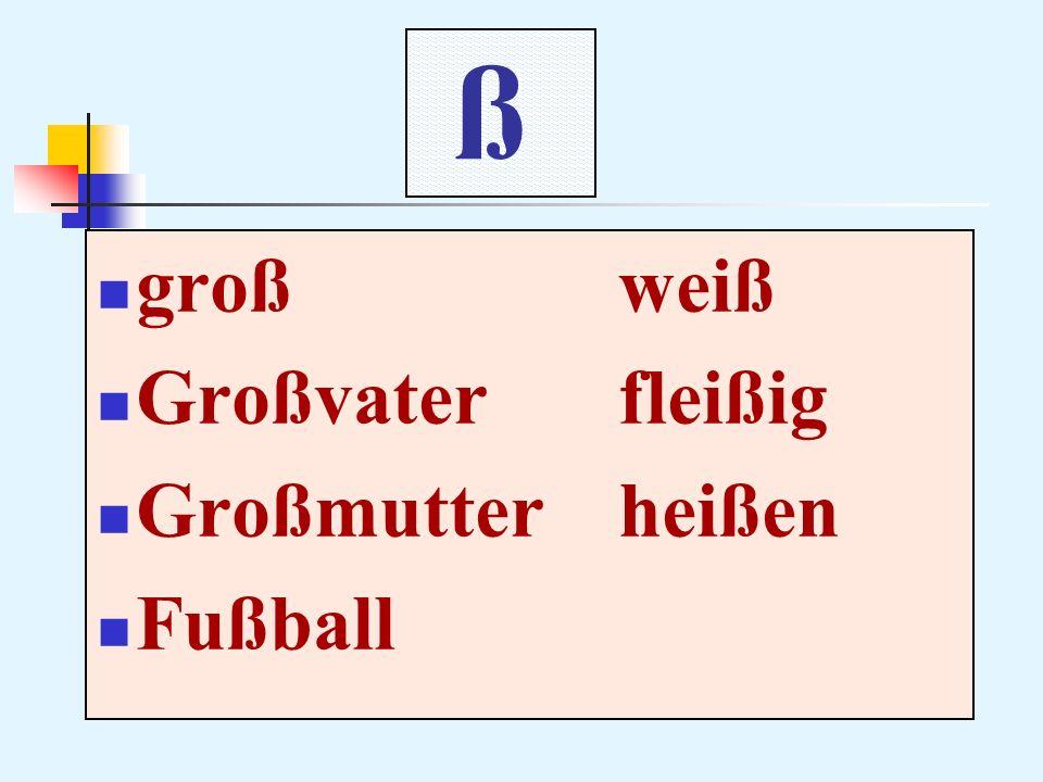 ß groß weiß Großvater fleißig Großmutter heißen Fußball