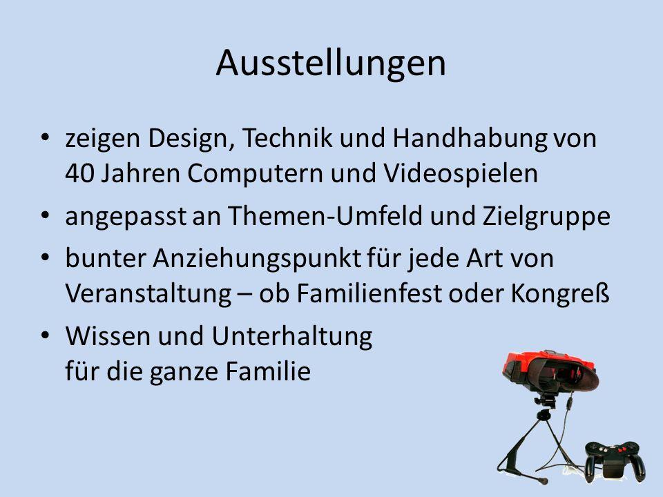 Ausstellungen zeigen Design, Technik und Handhabung von 40 Jahren Computern und Videospielen. angepasst an Themen-Umfeld und Zielgruppe.