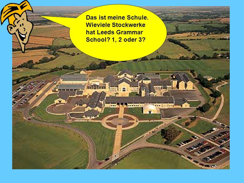 Das ist meine Schule. Wieviele Stockwerke hat Leeds Grammar School 1, 2 oder 3