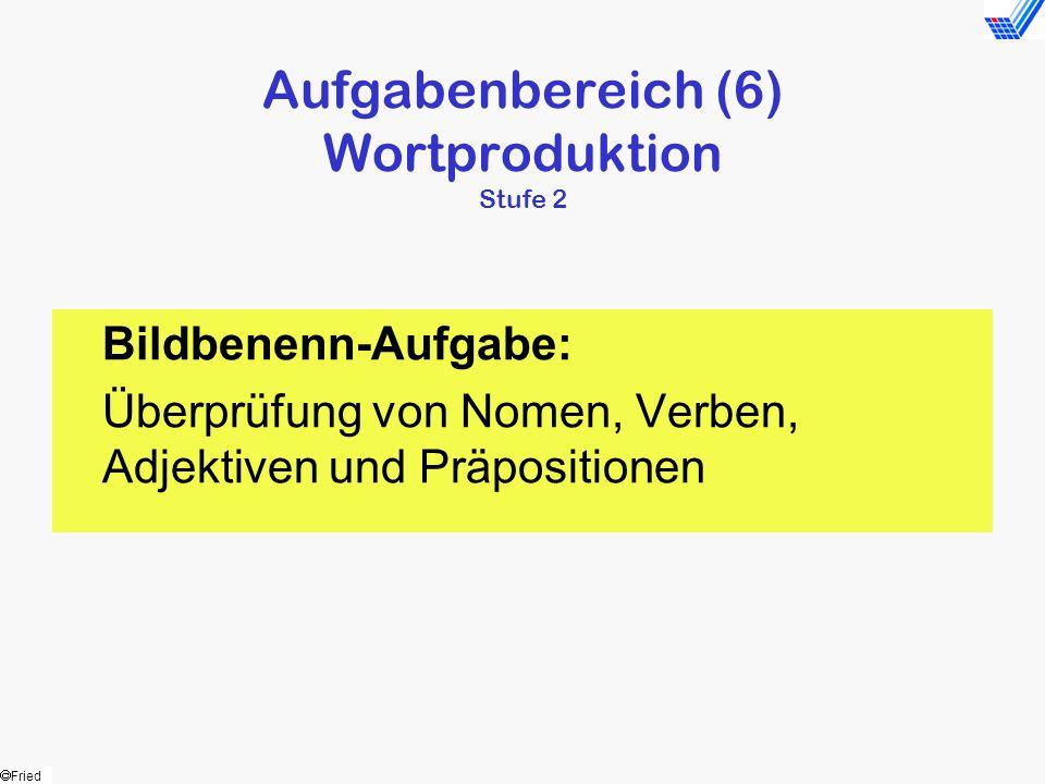 Aufgabenbereich (6) Wortproduktion Stufe 2
