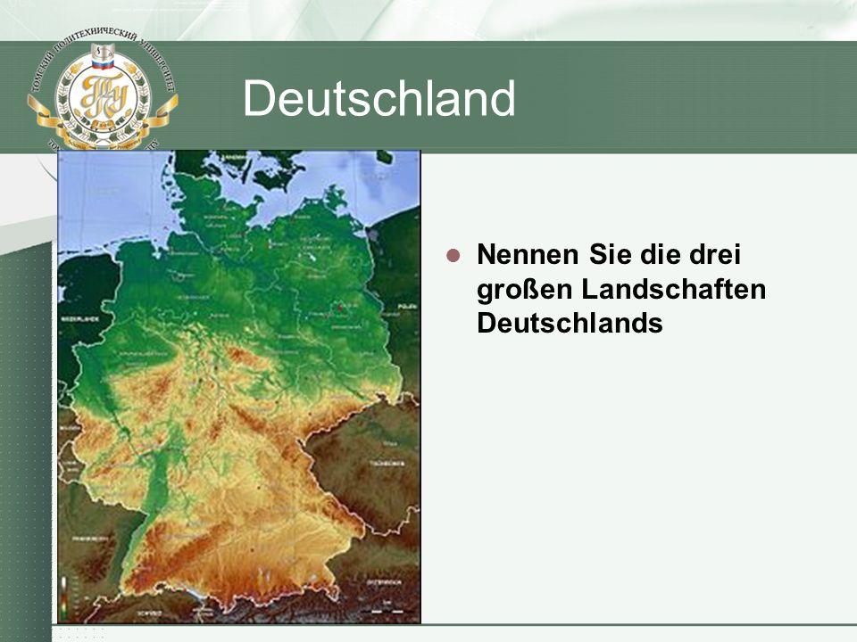 Deutschland Nennen Sie die drei großen Landschaften Deutschlands