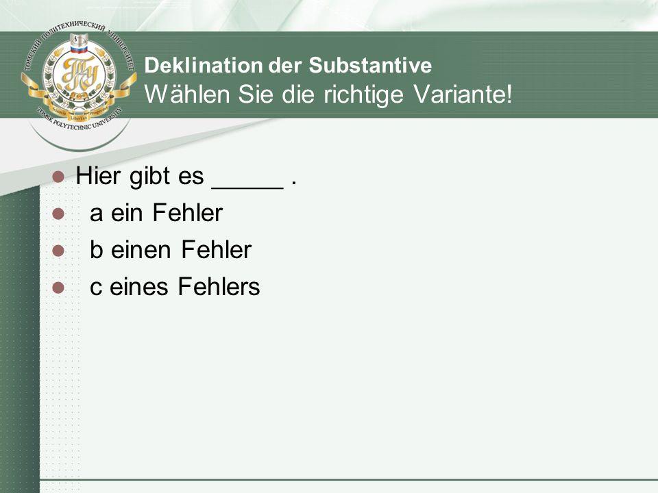 Deklination der Substantive Wählen Sie die richtige Variante!