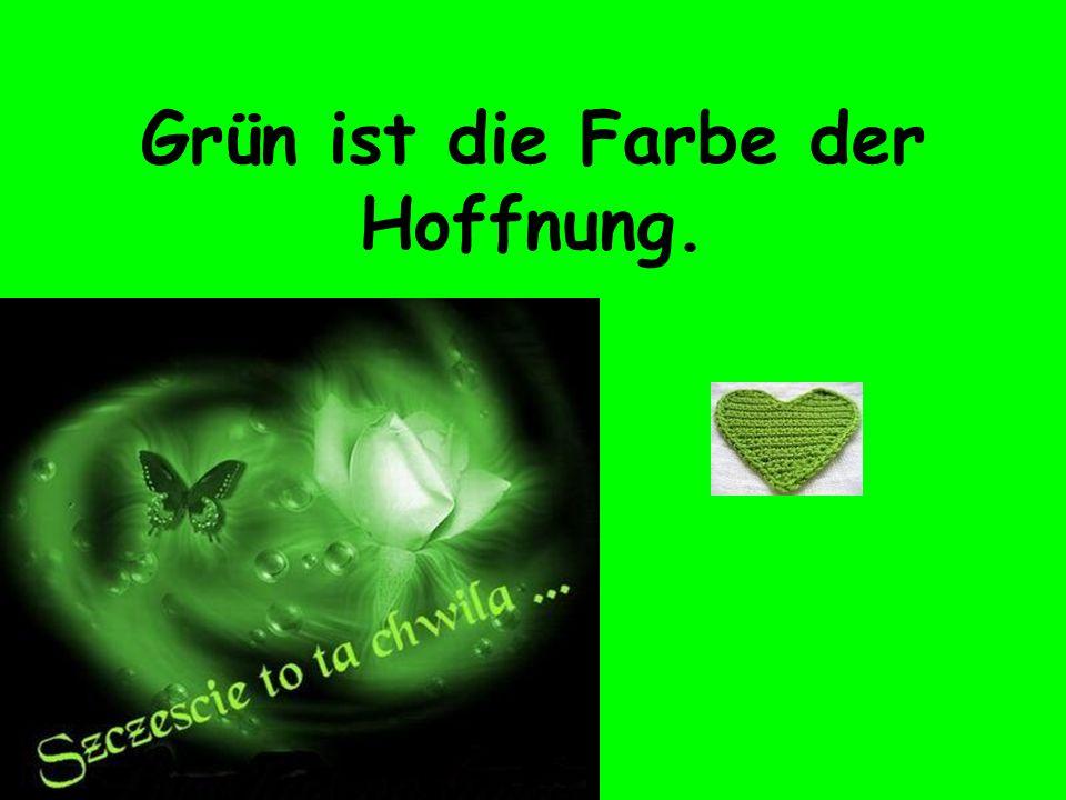 Grün ist die Farbe der Hoffnung.