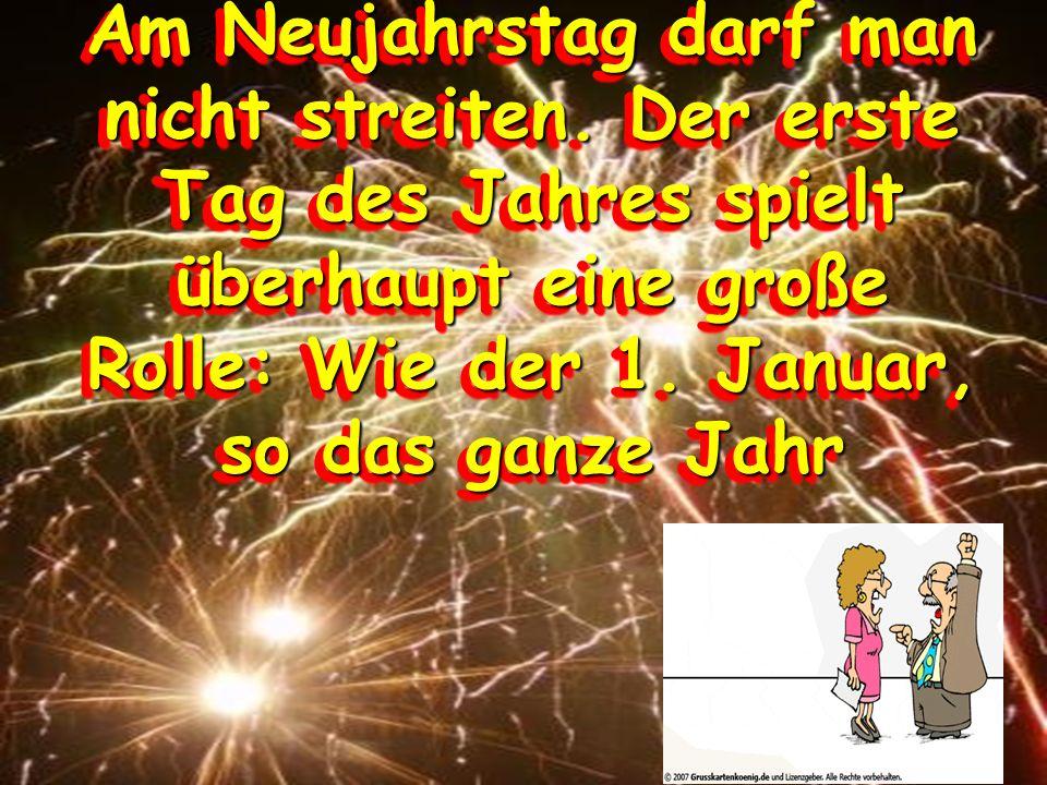 Am Neujahrstag darf man nicht streiten