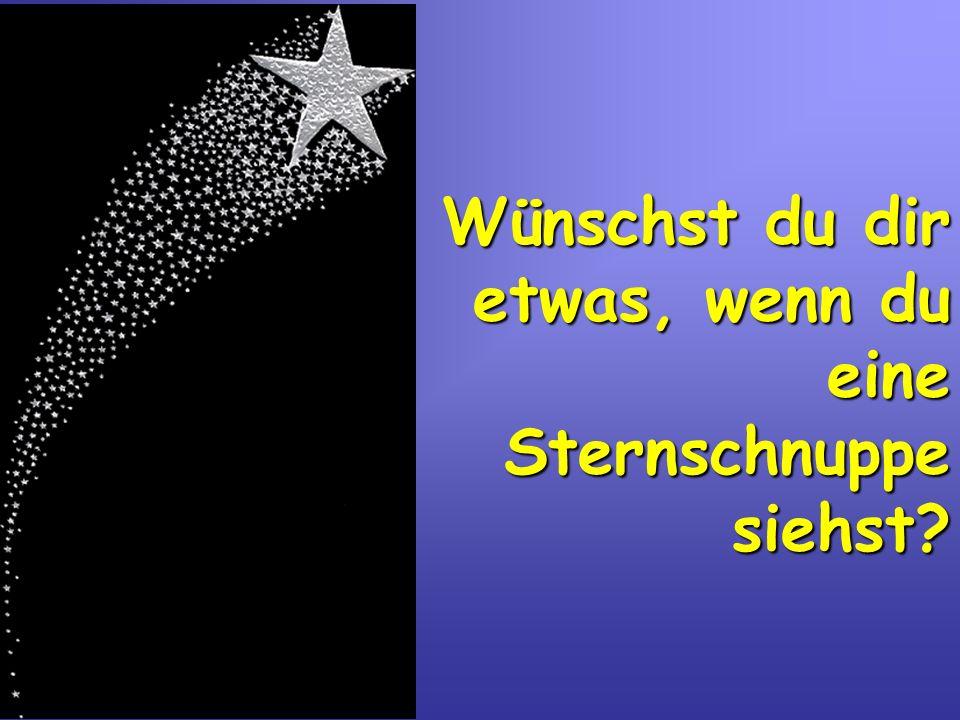 Wünschst du dir etwas, wenn du eine Sternschnuppe siehst