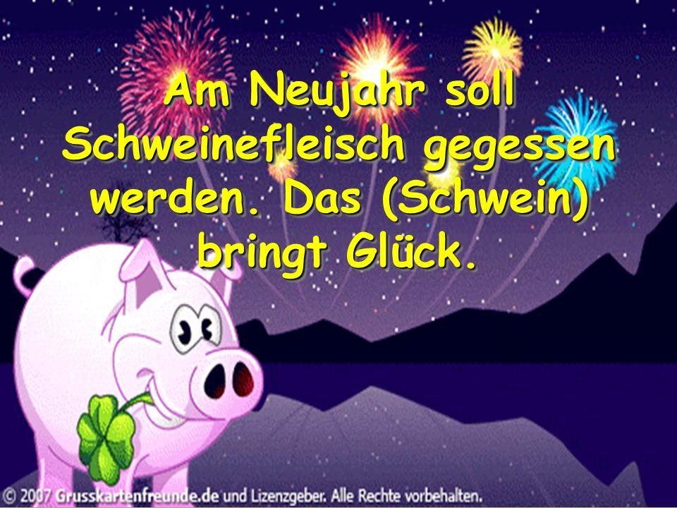 Am Neujahr soll Schweinefleisch gegessen werden