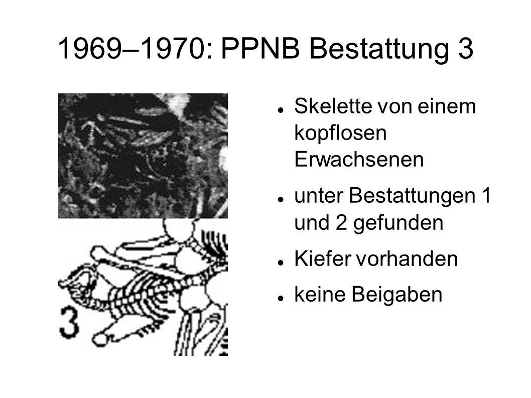 1969–1970: PPNB Bestattung 3 Skelette von einem kopflosen Erwachsenen
