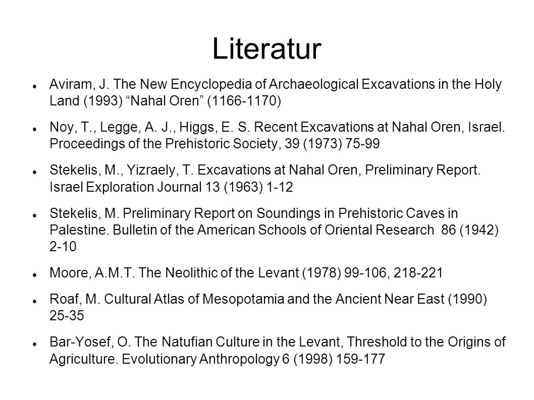 Literatur Aviram, J. The New Encyclopedia of Archaeological Excavations in the Holy Land (1993) Nahal Oren ( )