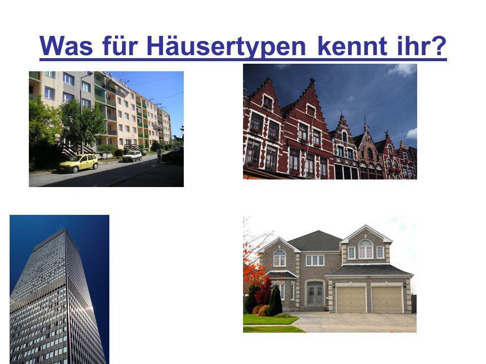 Was für Häusertypen kennt ihr
