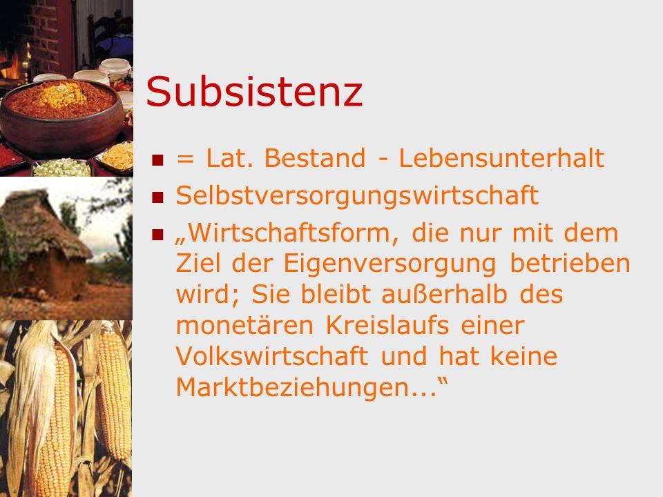 Subsistenz = Lat. Bestand - Lebensunterhalt