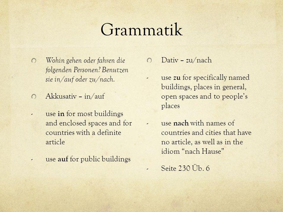Grammatik Wohin gehen oder fahren die folgenden Personen Benutzen sie in/auf oder zu/nach. Akkusativ – in/auf.