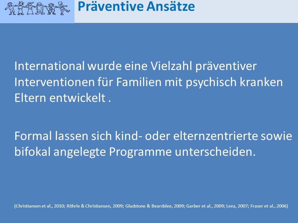 Präventive AnsätzeInternational wurde eine Vielzahl präventiver Interventionen für Familien mit psychisch kranken Eltern entwickelt .