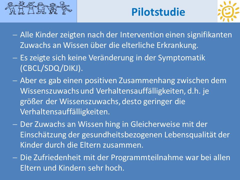 Pilotstudie Alle Kinder zeigten nach der Intervention einen signifikanten Zuwachs an Wissen über die elterliche Erkrankung.