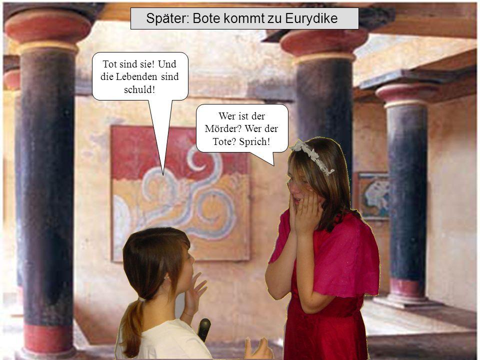 Später: Bote kommt zu Eurydike