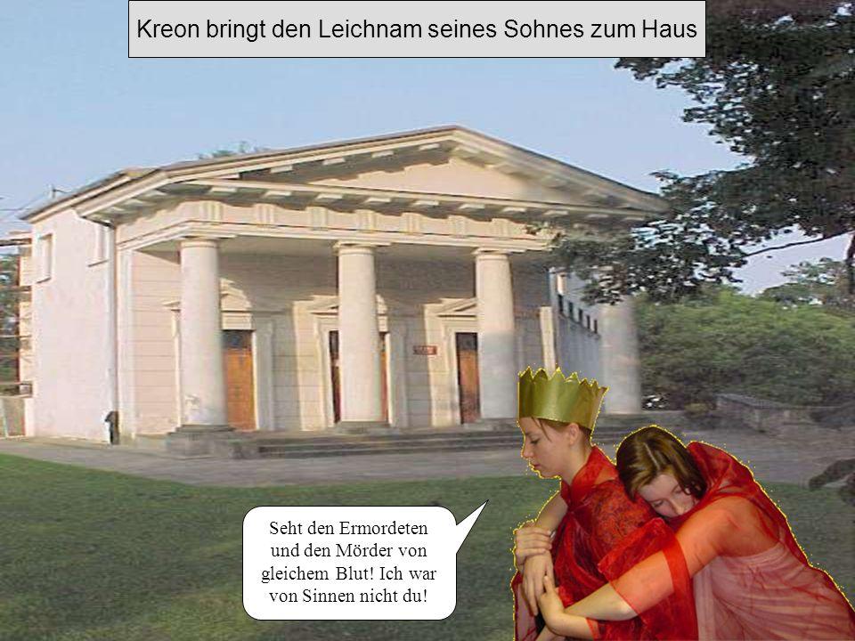 Kreon bringt den Leichnam seines Sohnes zum Haus