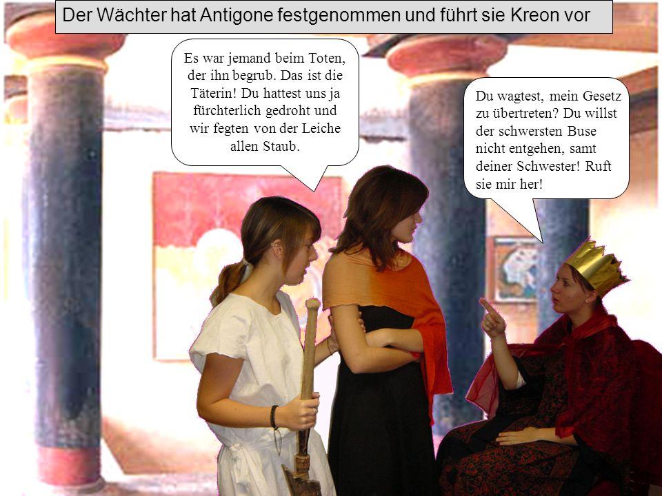 Der Wächter hat Antigone festgenommen und führt sie Kreon vor