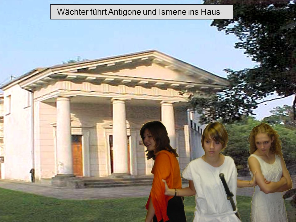 Wächter führt Antigone und Ismene ins Haus